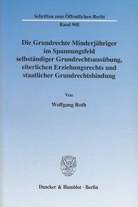 Die Grundrechte Minderjähriger im Spannungsfeld selbständiger Grundrechtsausübung, elterlichen Erziehungsrechts und staatlicher Grundrechtsbindung.