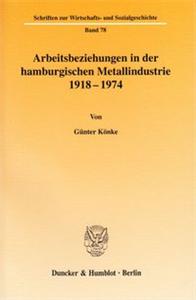 Arbeitsbeziehungen in der hamburgischen Metallindustrie 1918 - 1974.