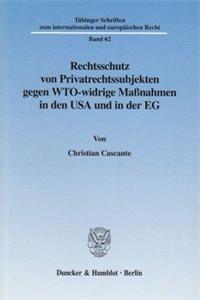 Rechtsschutz von Privatrechtssubjekten gegen WTO-widrige Maßnahmen in den USA und in der EG.