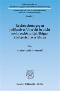 Rechtsschutz gegen judikatives Unrecht in nicht mehr rechtsmittelfähigen Zivilgerichtsverfahren.