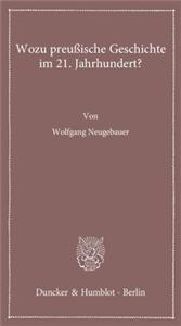 Wozu preußische Geschichte im 21. Jahrhundert?