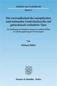 Die Anwendbarkeit des europäischen und nationalen Gentechnikrechts auf gentechnisch veränderte Tiere.