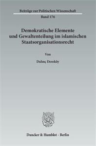 Demokratische Elemente und Gewaltenteilung im islamischen Staatsorganisationsrecht.