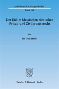 Der Eid im klassischen römischen Privat- und Zivilprozessrecht.