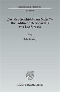 »Von der Geschichte zur Natur« – Die Politische Hermeneutik von Leo Strauss.