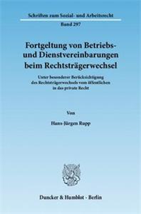 Fortgeltung von Betriebs- und Dienstvereinbarungen beim Rechtsträgerwechsel.
