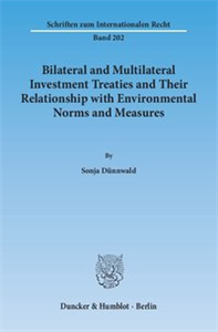 Bilateral and Multilateral Investment Treaties and Their Relationship with Environmental Norms and Measures.