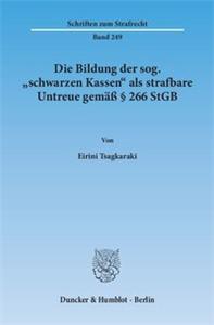 Die Bildung der sog. »schwarzen Kassen« als strafbare Untreue gemäß § 266 StGB.