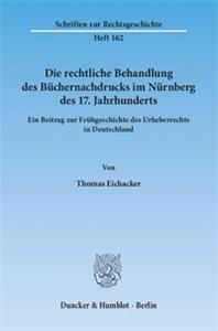 Die rechtliche Behandlung des Büchernachdrucks im Nürnberg des 17. Jahrhunderts.