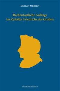 Rechtsstaatliche Anfänge im Zeitalter Friedrichs des Großen.