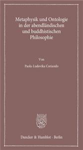 Metaphysik und Ontologie in der abendländischen und buddhistischen Philosophie.
