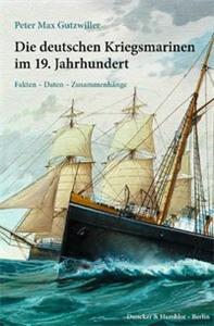 Die deutschen Kriegsmarinen im 19. Jahrhundert.