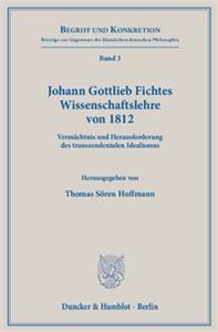 Johann Gottlieb Fichtes Wissenschaftslehre von 1812.