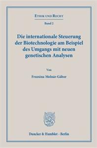 Die internationale Steuerung der Biotechnologie am Beispiel des Umgangs mit neuen genetischen Analysen.