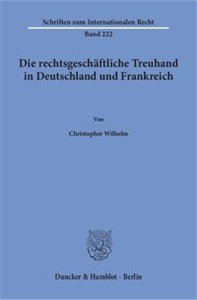Die rechtsgeschäftliche Treuhand in Deutschland und Frankreich.