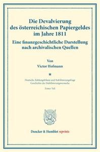 Die Devalvierung des österreichischen Papiergeldes im Jahre 1811. Eine finanzgeschichtliche Darstellung nach archivalischen Quellen.