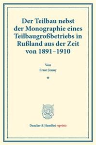 Der Teilbau nebst der Monographie eines Teilbaugroßbetriebs in Rußland aus der Zeit von 1891–1910.