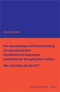 Die Anwendung und Durchsetzung US-amerikanischer Handelsbeschränkungen innerhalb der Europäischen Union – Wie schutzlos ist die EU?