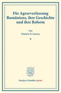 Die Agrarverfassung Rumäniens, ihre Geschichte und ihre Reform.