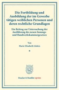 Die Fortbildung und Ausbildung der im Gewerbe tätigen weiblichen Personen und deren rechtliche Grundlagen.