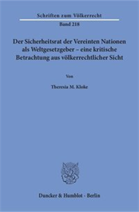Der Sicherheitsrat der Vereinten Nationen als Weltgesetzgeber – eine kritische Betrachtung aus völkerrechtlicher Sicht.