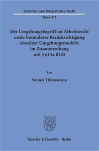 Der Umgehungsbegriff im Arbeitsrecht unter besonderer Berücksichtigung einzelner Umgehungsmodelle im Zusammenhang mit § 613a BGB.