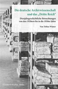 """Die deutsche Archivwissenschaft und das """"Dritte Reich«."""