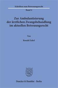 Zur Ambulantisierung der ärztlichen Zwangsbehandlung im aktuellen Betreuungsrecht.