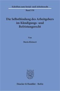 Die Selbstbindung des Arbeitgebers im Kündigungs- und Befristungsrecht.