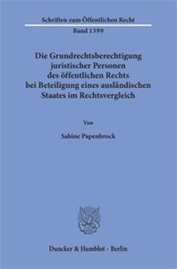 Die Grundrechtsberechtigung juristischer Personen des öffentlichen Rechts bei Beteiligung eines ausländischen Staates im Rechtsvergleich.
