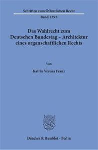 Das Wahlrecht zum Deutschen Bundestag – Architektur eines organschaftlichen Rechts.