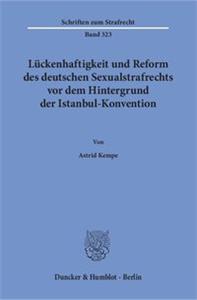 Lückenhaftigkeit und Reform des deutschen Sexualstrafrechts vor dem Hintergrund der Istanbul-Konvention.