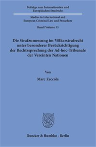 Die Strafzumessung im Völkerstrafrecht unter besonderer Berücksichtigung der Rechtssprechung der Ad-hoc-Tribunale der Vereinten Nationen.