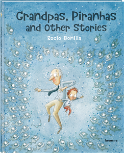 Grandpas, Pirahnas and Other Stories