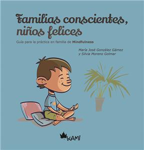 Familias felices, niños conscientes. Guía para la práctica en familia de Mindfulness