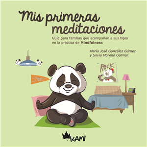 Mis primeras meditaciones. Guía para familias que acompañan a sus hijos en la práctica del Mindfulness