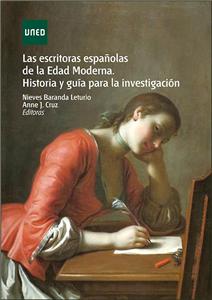 LAS ESCRITORAS ESPAÑOLAS DE LA EDAD MODERNA. HISTORIA Y GUÍA PARA LA INVESTIGACIÓN.