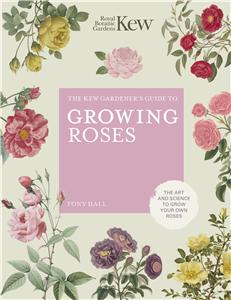 The Kew Gardener's Guide to Growing Roses