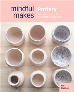 Mindful Makes: Pottery