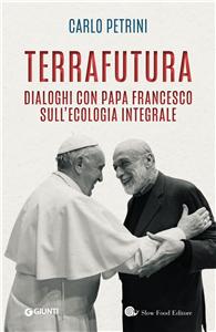 Terrafutura: Dialoghi con Papa Francesco sull'ecologia integrale