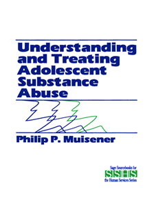 Understanding and Treating Adolescent Substance Abuse