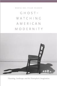 Ghost-Watching American Modernity
