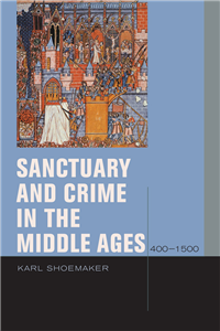 Sanctuary and Crime in the Middle Ages, 400–1500