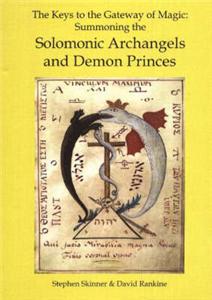 The Keys to the Gateway of Magic: Summoning the Solomonic Archangels & Demon Princes