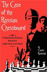 The Case of the Russian Chessboard a Sherlock Holmes Mystery Only Now Revealed