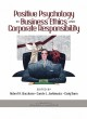 Positive Psychology in Business Ethics and Corporate Responsibility