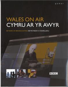 Cymru Ar Yr Awyr/wales On Air: 80 Mlynedd O Ddarlledu/80 Years of Broadcasting