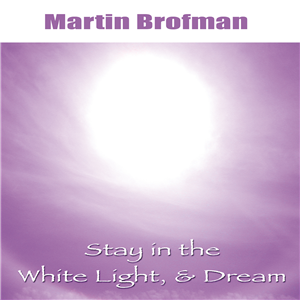 Stay in the White Light, and Dream