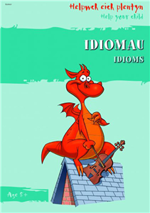 Helpwch Eich Plentyn/help Your Child: Idiomau/idioms
