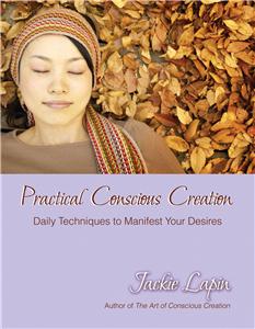 Practical Conscious Creation